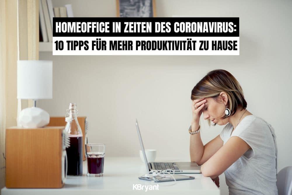 Homeoffice in Zeiten des Coronavirus: 10 Tipps für mehr Produktivität zu Hause
