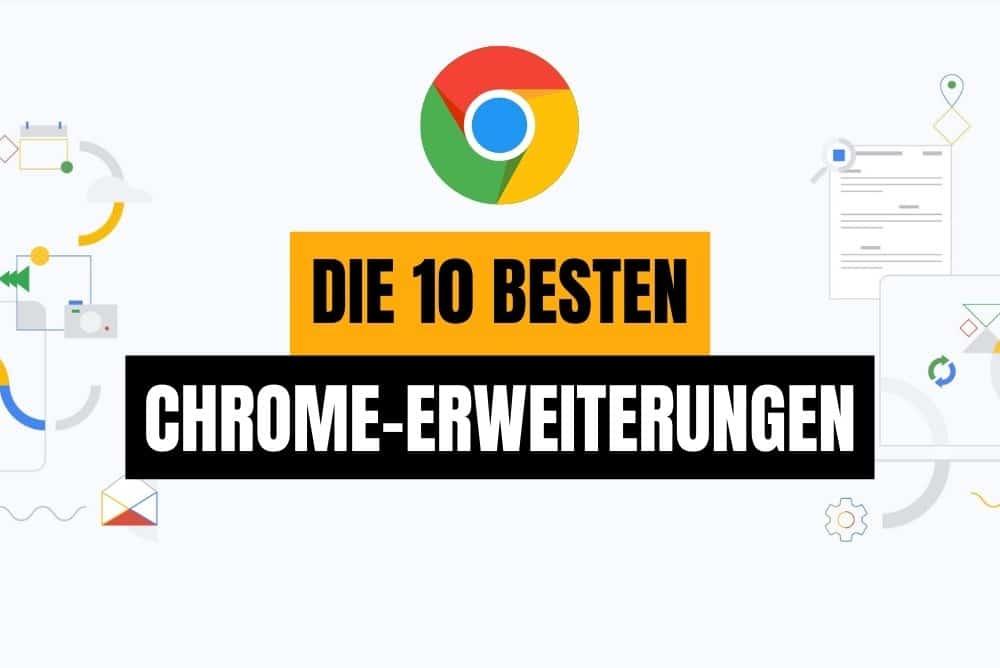 Die 10 besten Erweiterungen für Google Chrome