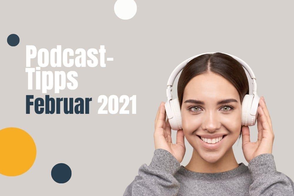 Podcast-Tipps Februar 2021: Unsere Empfehlungen