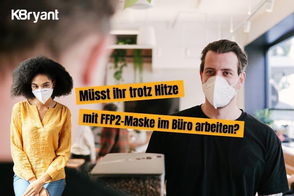 Müsst ihr trotz Hitze mit FFP2-Maske im Büro arbeiten?