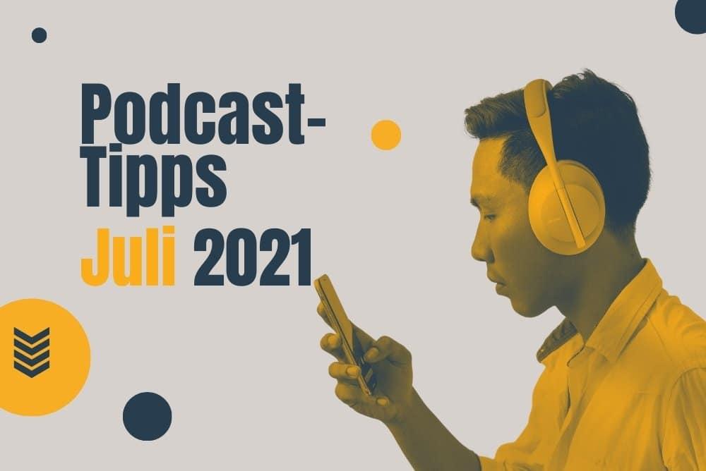 Podcast-Tipps Juli 2021: Unsere Empfehlungen