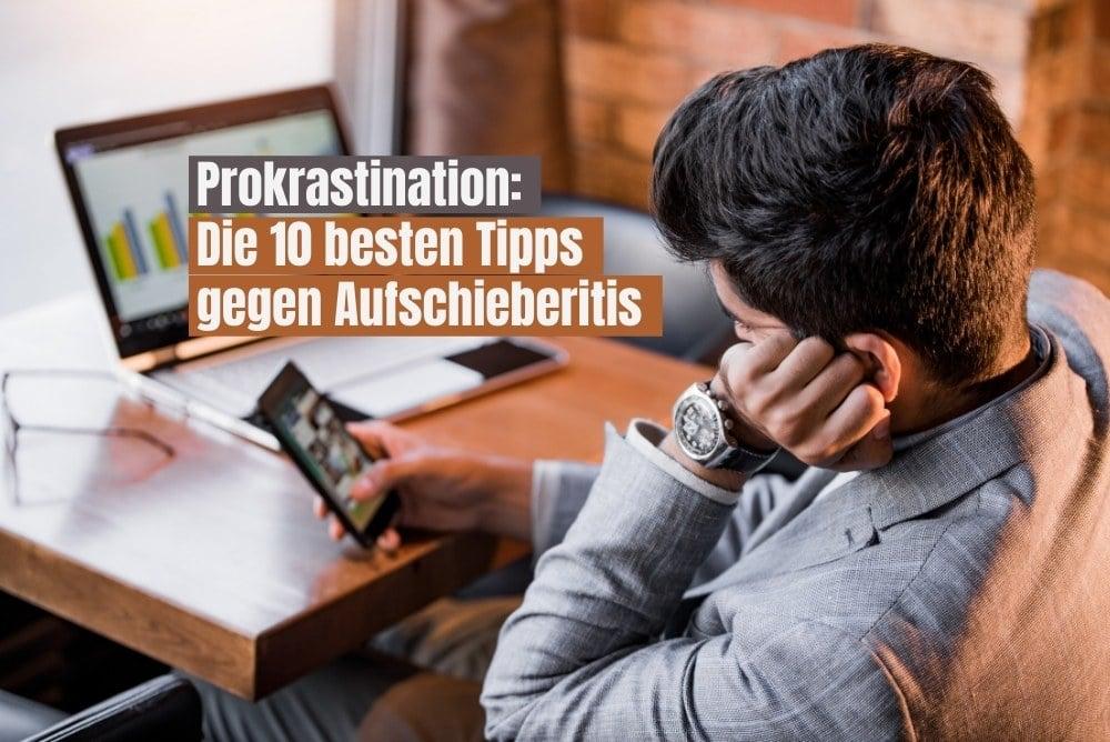 Prokrastination: Die 10 besten Tipps gegen Aufschieberitis